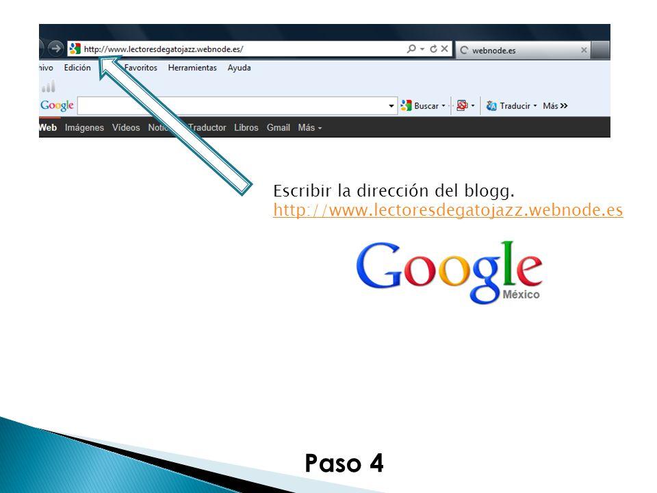 Paso 4 Escribir la dirección del blogg. http://www.lectoresdegatojazz.webnode.es