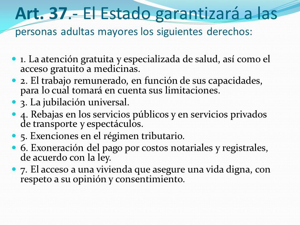 Art.37.- El Estado garantizará a las personas adultas mayores los siguientes derechos: 1.