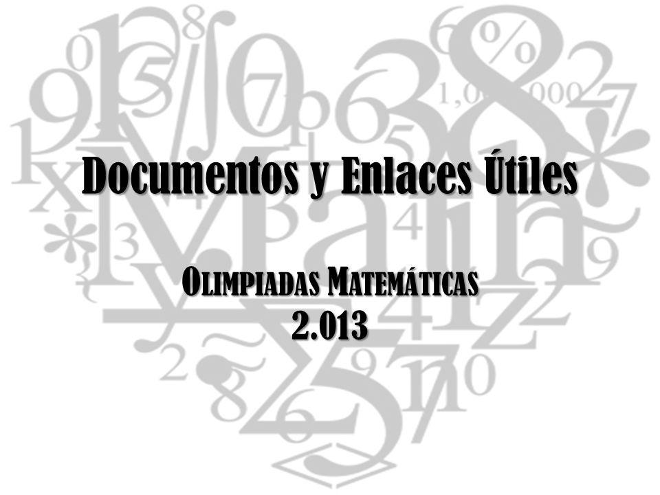 Documentos y Enlaces Útiles O LIMPIADAS M ATEMÁTICAS 2.013