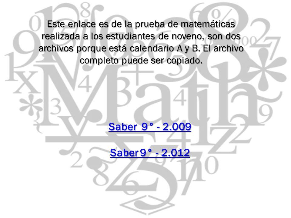 Este enlace es de la prueba de matemáticas realizada a los estudiantes de noveno, son dos archivos porque está calendario A y B. El archivo completo p