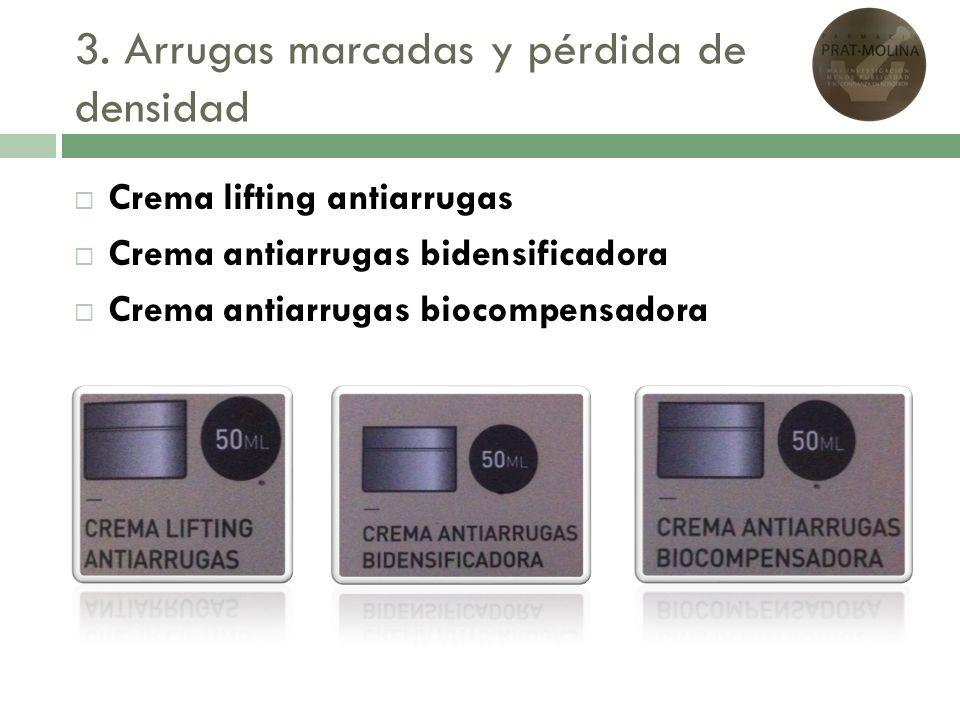 3. Arrugas marcadas y pérdida de densidad Crema lifting antiarrugas Crema antiarrugas bidensificadora Crema antiarrugas biocompensadora