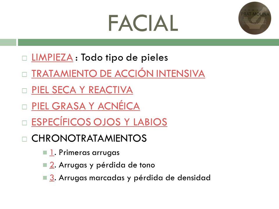 FACIAL LIMPIEZA : Todo tipo de pieles LIMPIEZA TRATAMIENTO DE ACCIÓN INTENSIVA PIEL SECA Y REACTIVA PIEL GRASA Y ACNÉICA ESPECÍFICOS OJOS Y LABIOS CHR