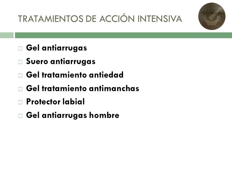 TRATAMIENTOS DE ACCIÓN INTENSIVA Gel antiarrugas Suero antiarrugas Gel tratamiento antiedad Gel tratamiento antimanchas Protector labial Gel antiarrug