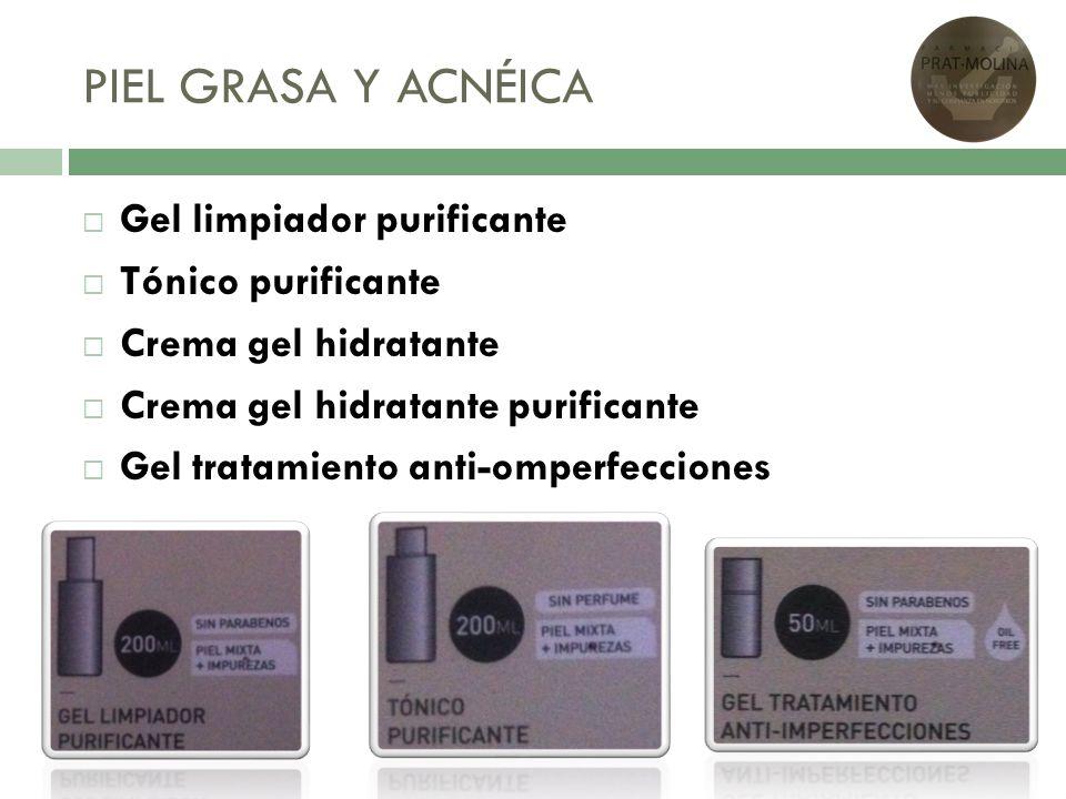 PIEL GRASA Y ACNÉICA Gel limpiador purificante Tónico purificante Crema gel hidratante Crema gel hidratante purificante Gel tratamiento anti-omperfecc