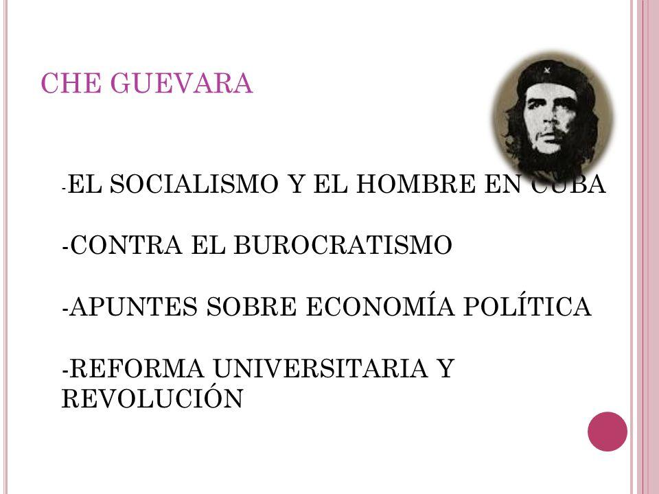 CHE GUEVARA - EL SOCIALISMO Y EL HOMBRE EN CUBA -CONTRA EL BUROCRATISMO -APUNTES SOBRE ECONOMÍA POLÍTICA -REFORMA UNIVERSITARIA Y REVOLUCIÓN