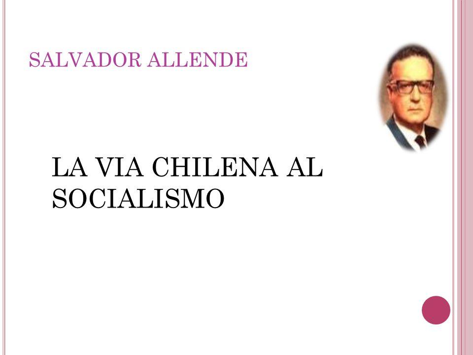 SALVADOR ALLENDE LA VIA CHILENA AL SOCIALISMO