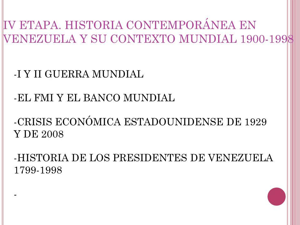 IV ETAPA. HISTORIA CONTEMPORÁNEA EN VENEZUELA Y SU CONTEXTO MUNDIAL 1900-1998 -I Y II GUERRA MUNDIAL -EL FMI Y EL BANCO MUNDIAL -CRISIS ECONÓMICA ESTA