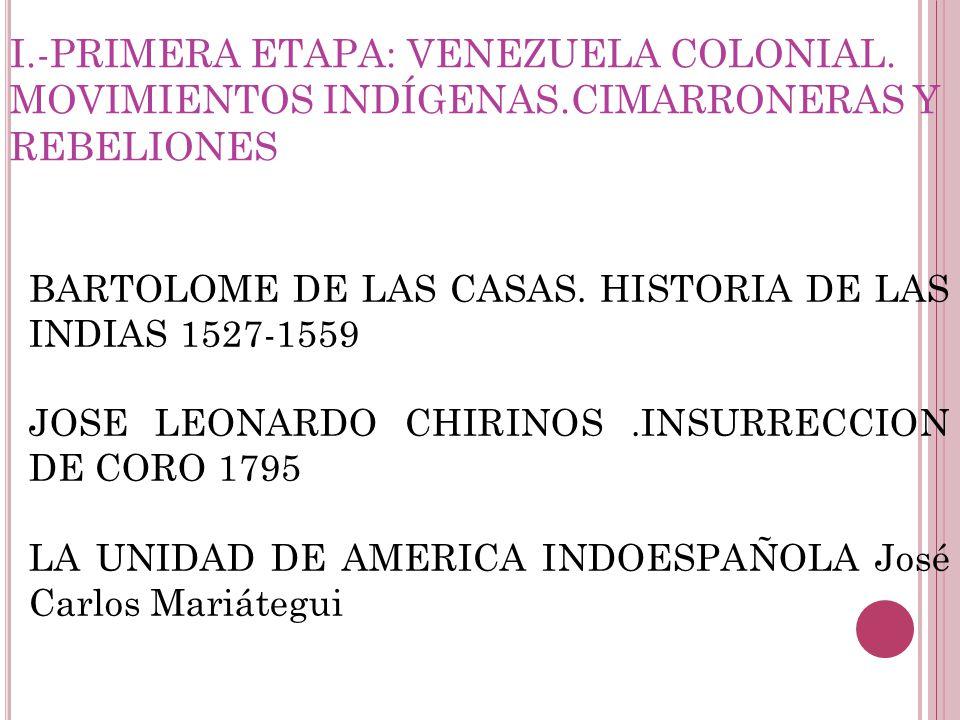 BARTOLOME DE LAS CASAS. HISTORIA DE LAS INDIAS 1527-1559 JOSE LEONARDO CHIRINOS.INSURRECCION DE CORO 1795 LA UNIDAD DE AMERICA INDOESPAÑOLA José Carlo