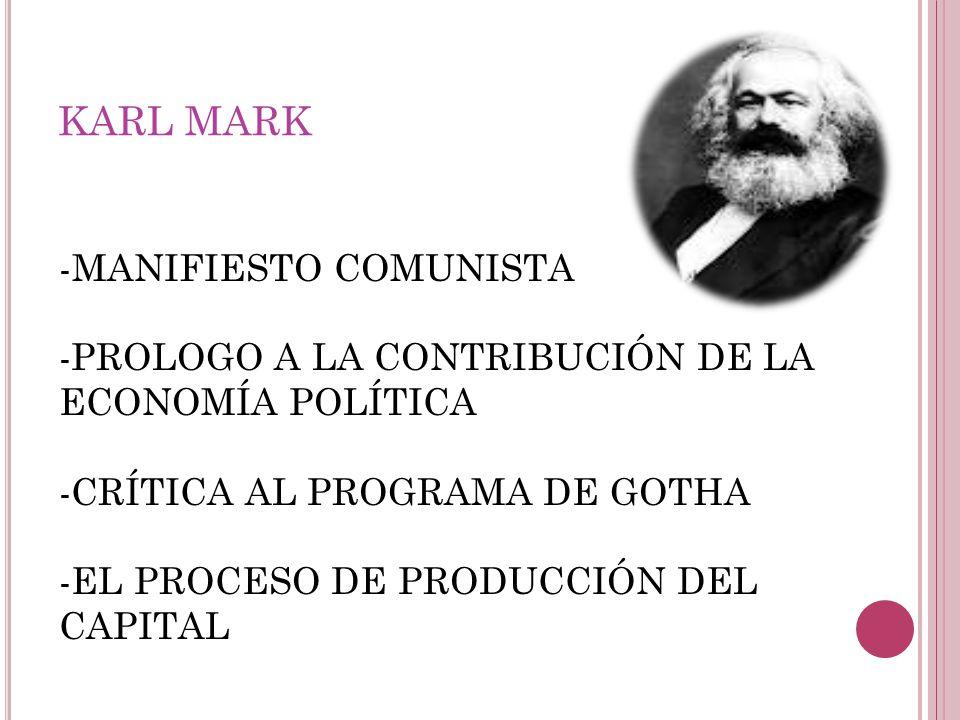 KARL MARK -MANIFIESTO COMUNISTA -PROLOGO A LA CONTRIBUCIÓN DE LA ECONOMÍA POLÍTICA -CRÍTICA AL PROGRAMA DE GOTHA -EL PROCESO DE PRODUCCIÓN DEL CAPITAL