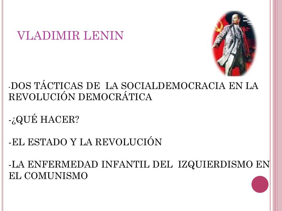 VLADIMIR LENIN - DOS TÁCTICAS DE LA SOCIALDEMOCRACIA EN LA REVOLUCIÓN DEMOCRÁTICA -¿QUÉ HACER? -EL ESTADO Y LA REVOLUCIÓN -LA ENFERMEDAD INFANTIL DEL