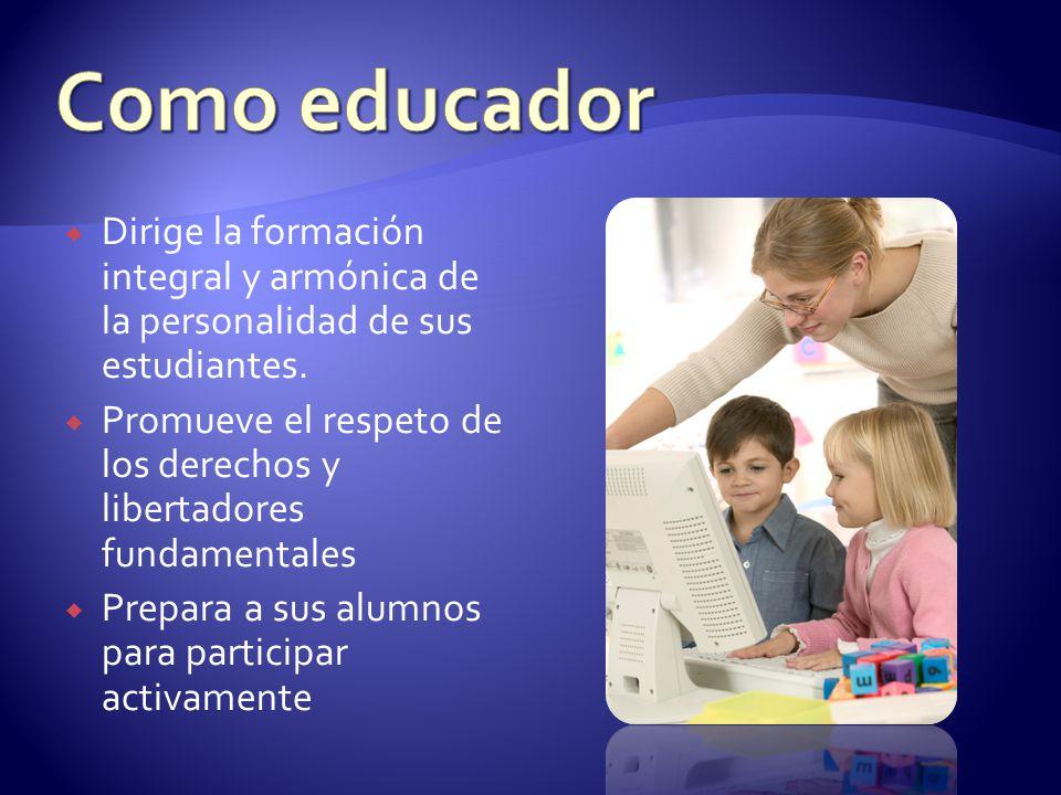 Dirige la formación integral y armónica de la personalidad de sus estudiantes. Promueve el respeto de los derechos y libertadores fundamentales Prepar