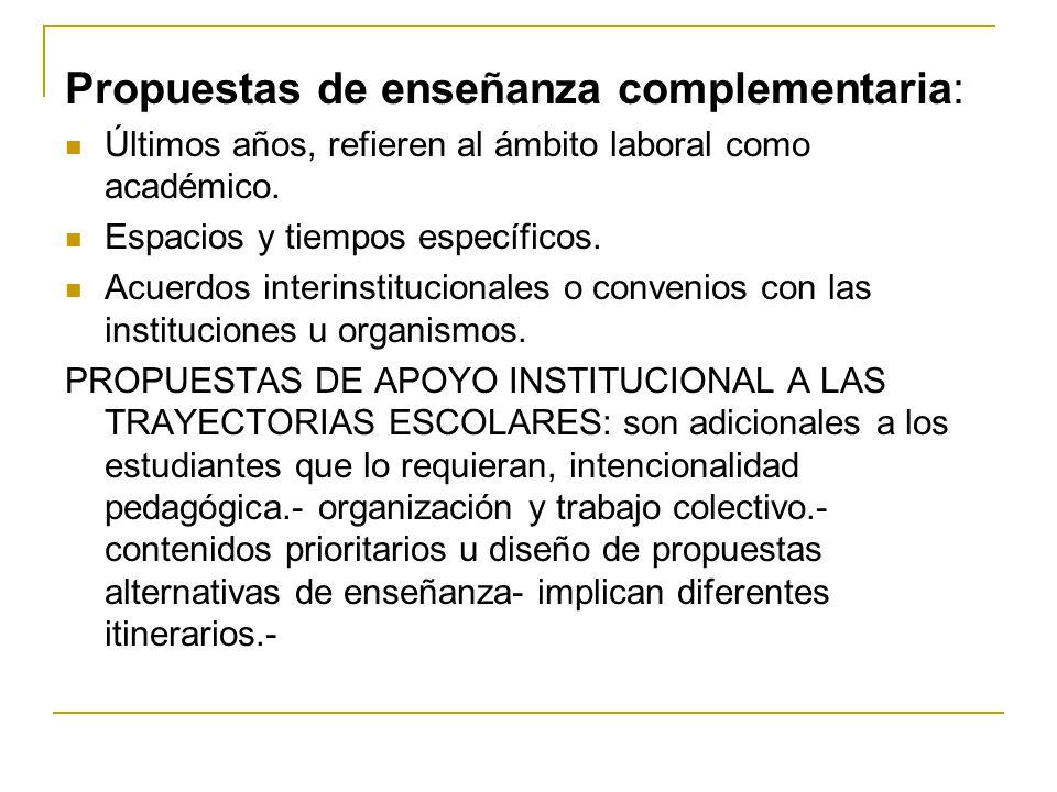 Propuestas de enseñanza complementaria: Últimos años, refieren al ámbito laboral como académico. Espacios y tiempos específicos. Acuerdos interinstitu