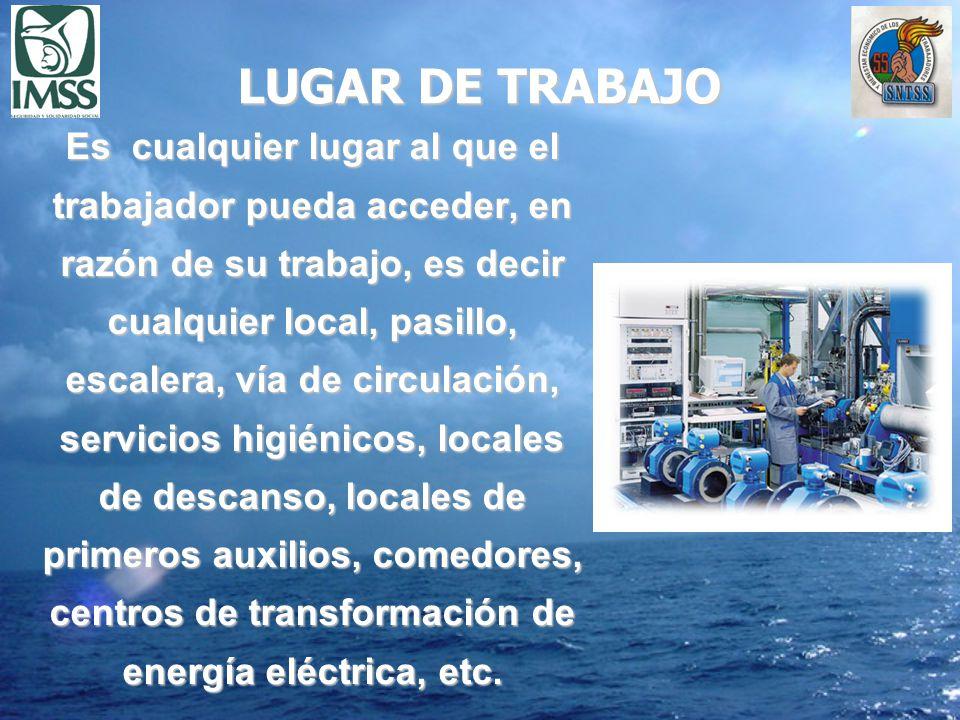 LUGAR DE TRABAJO Es cualquier lugar al que el trabajador pueda acceder, en razón de su trabajo, es decir cualquier local, pasillo, escalera, vía de ci