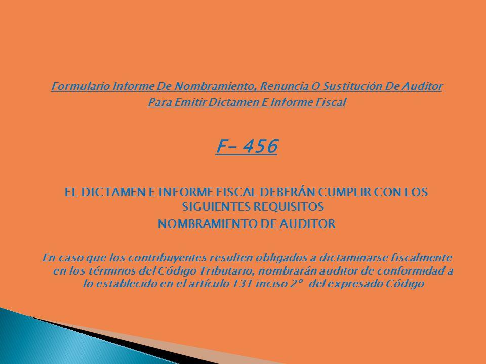 Formulario Informe De Nombramiento, Renuncia O Sustitución De Auditor Para Emitir Dictamen E Informe Fiscal F- 456 EL DICTAMEN E INFORME FISCAL DEBERÁ