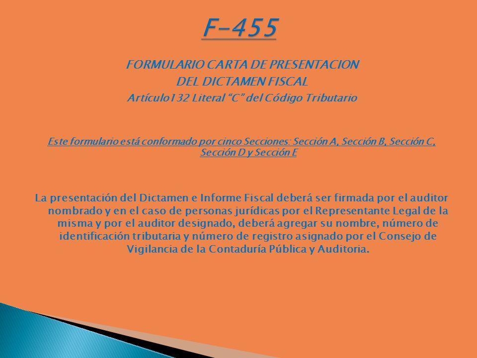 FORMULARIO CARTA DE PRESENTACION DEL DICTAMEN FISCAL Artículo132 Literal C del Código Tributario Este formulario está conformado por cinco Secciones: