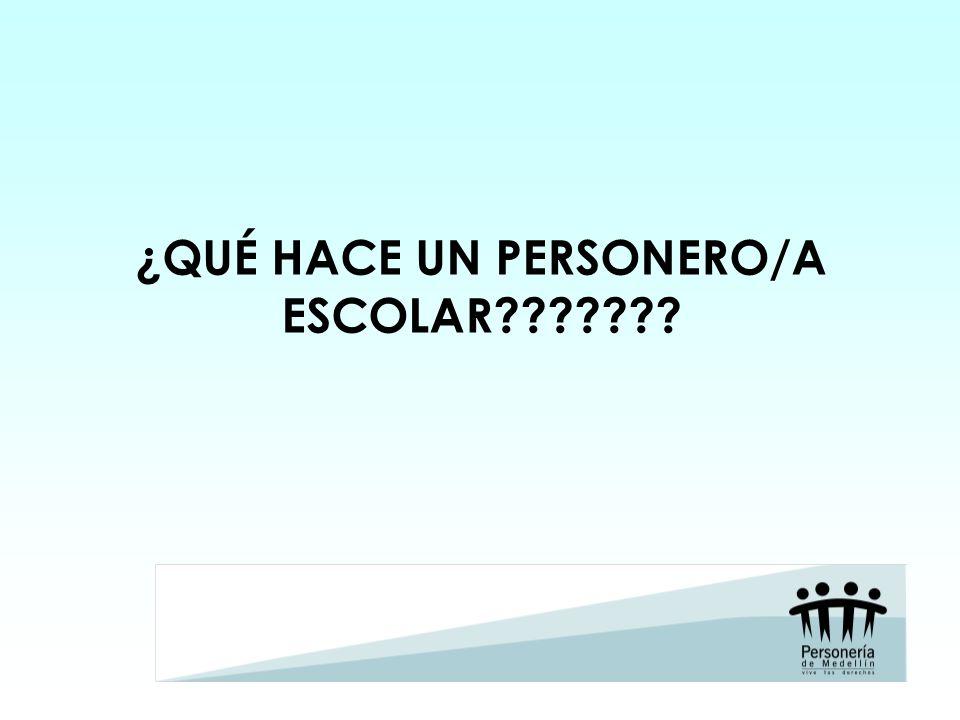 ¿QUÉ HACE UN PERSONERO/A ESCOLAR???????
