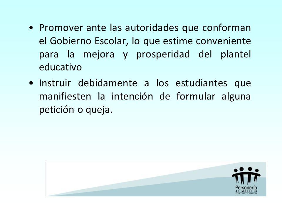 Promover ante las autoridades que conforman el Gobierno Escolar, lo que estime conveniente para la mejora y prosperidad del plantel educativo Instruir