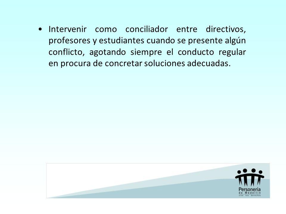 Intervenir como conciliador entre directivos, profesores y estudiantes cuando se presente algún conflicto, agotando siempre el conducto regular en pro