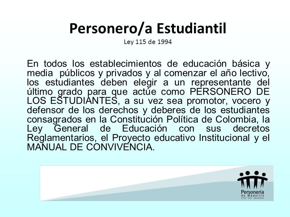Personero/a Estudiantil Ley 115 de 1994 En todos los establecimientos de educación básica y media públicos y privados y al comenzar el año lectivo, lo