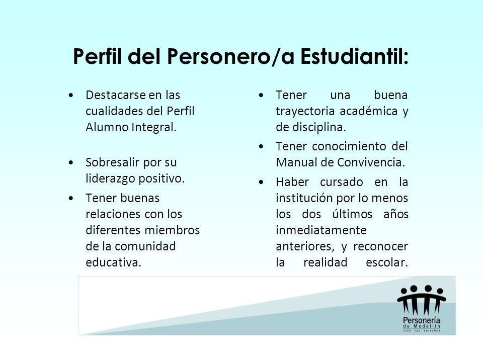 Perfil del Personero/a Estudiantil: Destacarse en las cualidades del Perfil Alumno Integral. Sobresalir por su liderazgo positivo. Tener buenas relaci