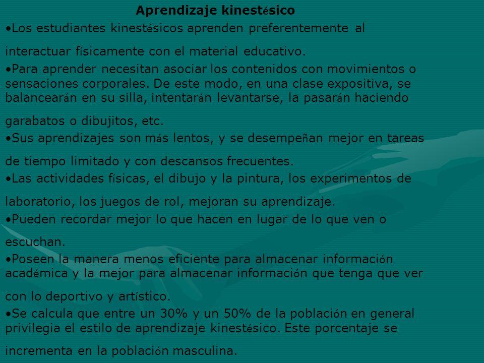 Aprendizaje kinest é sico Los estudiantes kinest é sicos aprenden preferentemente al interactuar f í sicamente con el material educativo. Para aprende