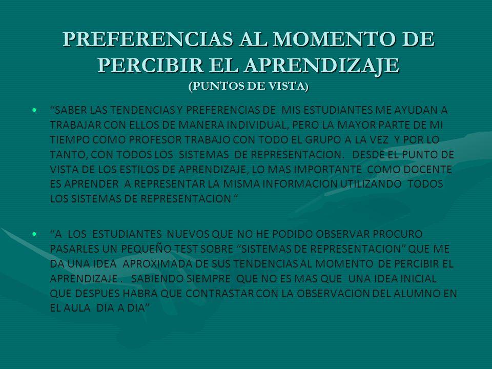PREFERENCIAS AL MOMENTO DE PERCIBIR EL APRENDIZAJE (PUNTOS DE VISTA ) SABER LAS TENDENCIAS Y PREFERENCIAS DE MIS ESTUDIANTES ME AYUDAN A TRABAJAR CON