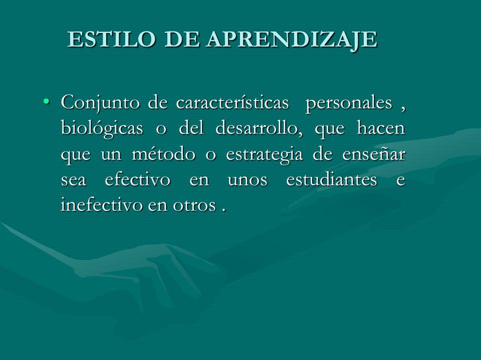 ESTILO DE APRENDIZAJE Conjunto de características personales, biológicas o del desarrollo, que hacen que un método o estrategia de enseñar sea efectiv
