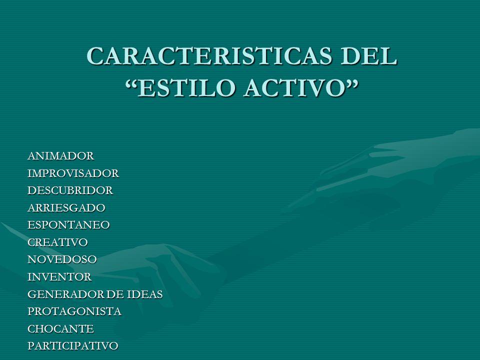 CARACTERISTICAS DEL ESTILO ACTIVO ANIMADORIMPROVISADORDESCUBRIDORARRIESGADOESPONTANEOCREATIVONOVEDOSOINVENTOR GENERADOR DE IDEAS PROTAGONISTACHOCANTEP