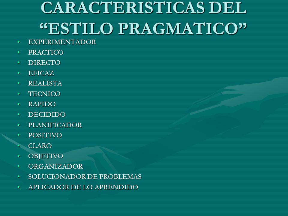 CARACTERISTICAS DEL ESTILO PRAGMATICO EXPERIMENTADOREXPERIMENTADOR PRACTICOPRACTICO DIRECTODIRECTO EFICAZEFICAZ REALISTAREALISTA TECNICOTECNICO RAPIDO