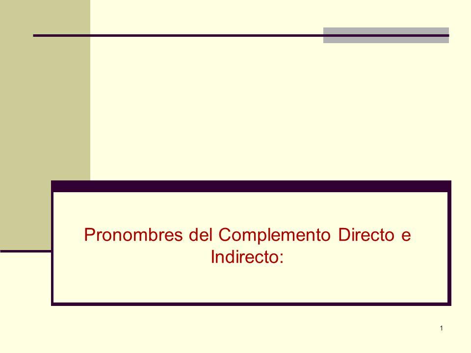 1 Pronombres del Complemento Directo e Indirecto: