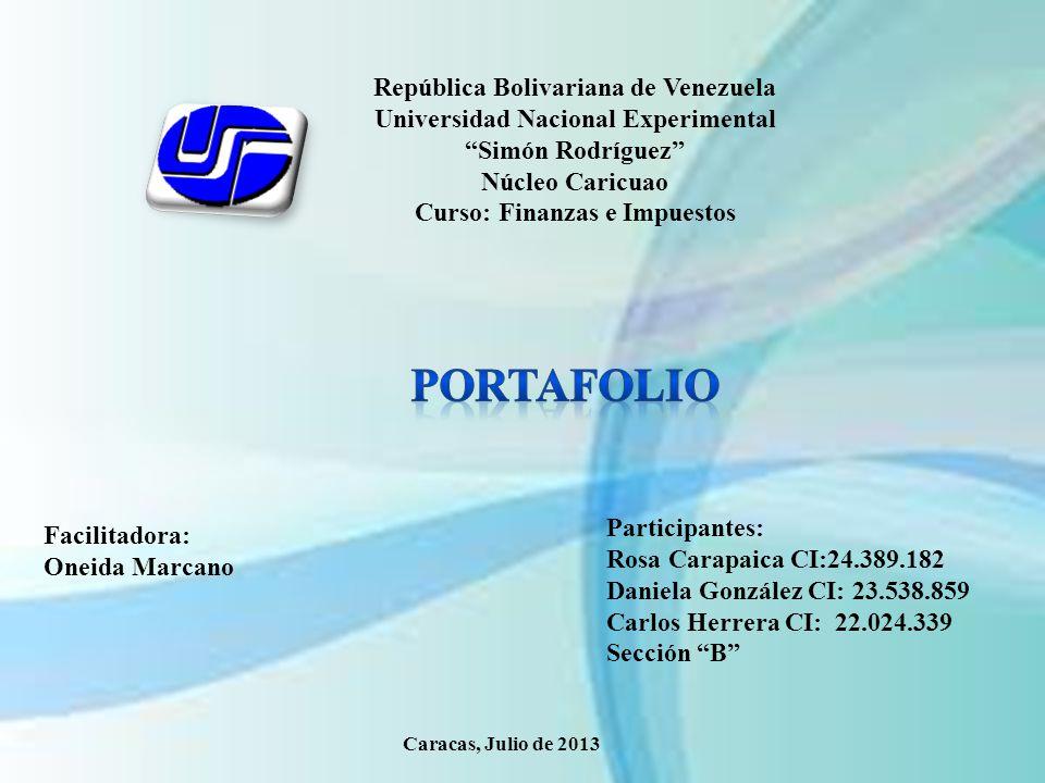 República Bolivariana de Venezuela Universidad Nacional Experimental Simón Rodríguez Núcleo Caricuao Curso: Finanzas e Impuestos Participantes: Rosa C