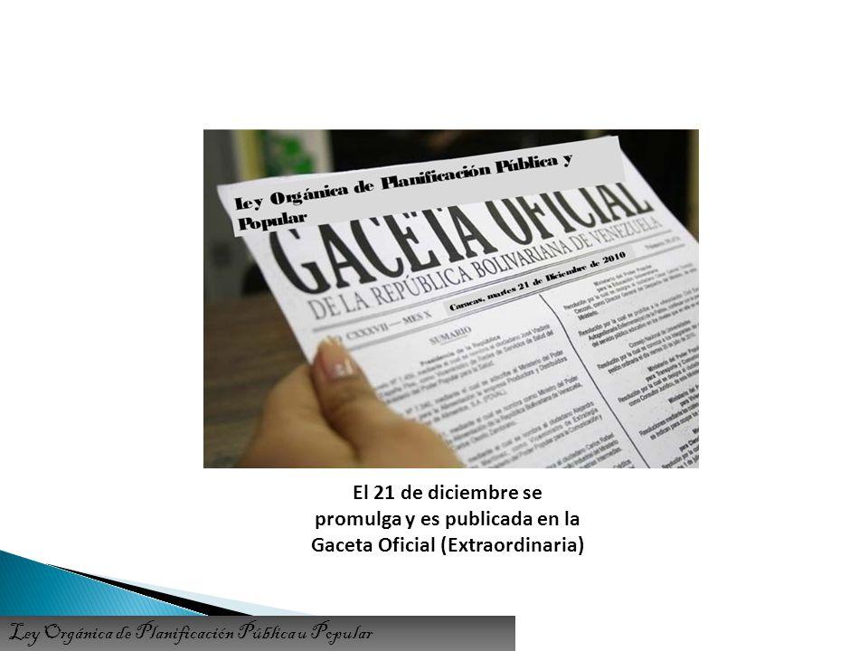El 21 de diciembre se promulga y es publicada en la Gaceta Oficial (Extraordinaria) Ley Orgánica de Planificación Pública u Popular