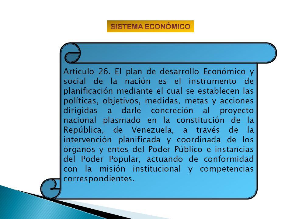 Articulo 26. El plan de desarrollo Económico y social de la nación es el instrumento de planificación mediante el cual se establecen las políticas, ob
