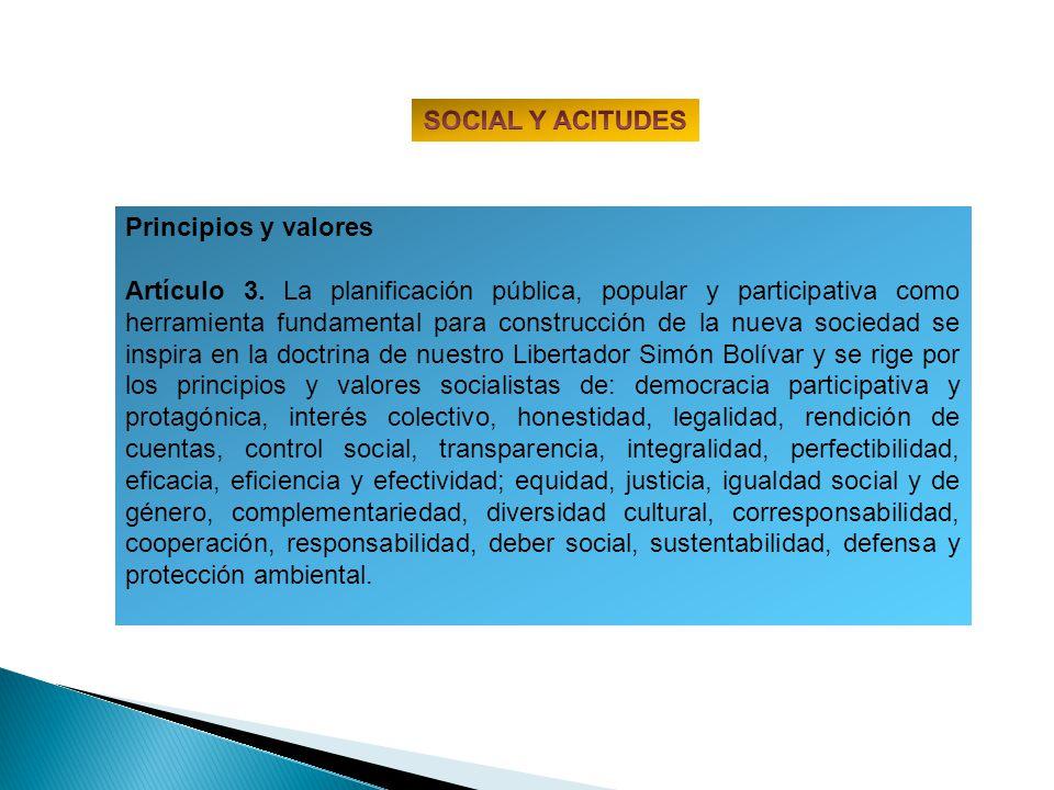 Principios y valores Artículo 3. La planificación pública, popular y participativa como herramienta fundamental para construcción de la nueva sociedad
