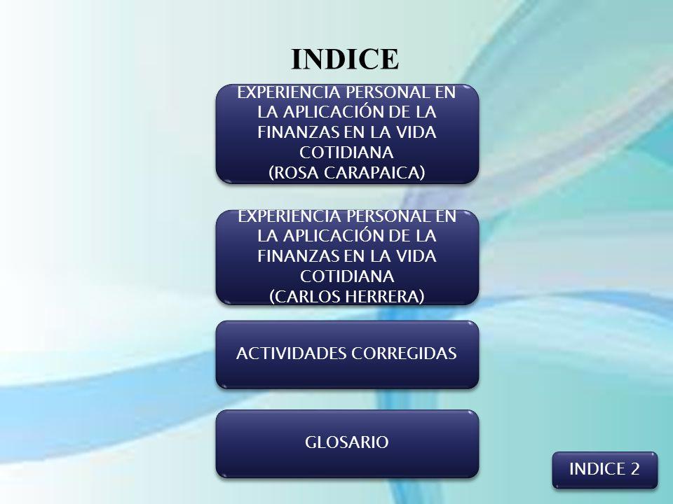 INDICE EXPERIENCIA PERSONAL EN LA APLICACIÓN DE LA FINANZAS EN LA VIDA COTIDIANA (ROSA CARAPAICA) EXPERIENCIA PERSONAL EN LA APLICACIÓN DE LA FINANZAS