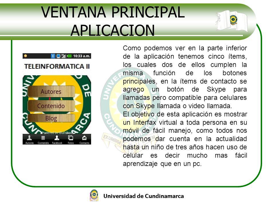 Universidad de Cundinamarca VENTANA PRINCIPAL APLICACION Como podemos ver en la parte inferior de la aplicación tenemos cinco ítems, los cuales dos de