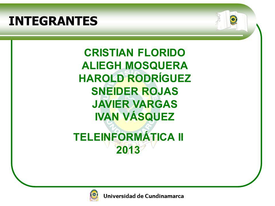 Universidad de Cundinamarca INTEGRANTES CRISTIAN FLORIDO ALIEGH MOSQUERA HAROLD RODRÍGUEZ SNEIDER ROJAS JAVIER VARGAS IVAN VÁSQUEZ TELEINFORMÁTICA II