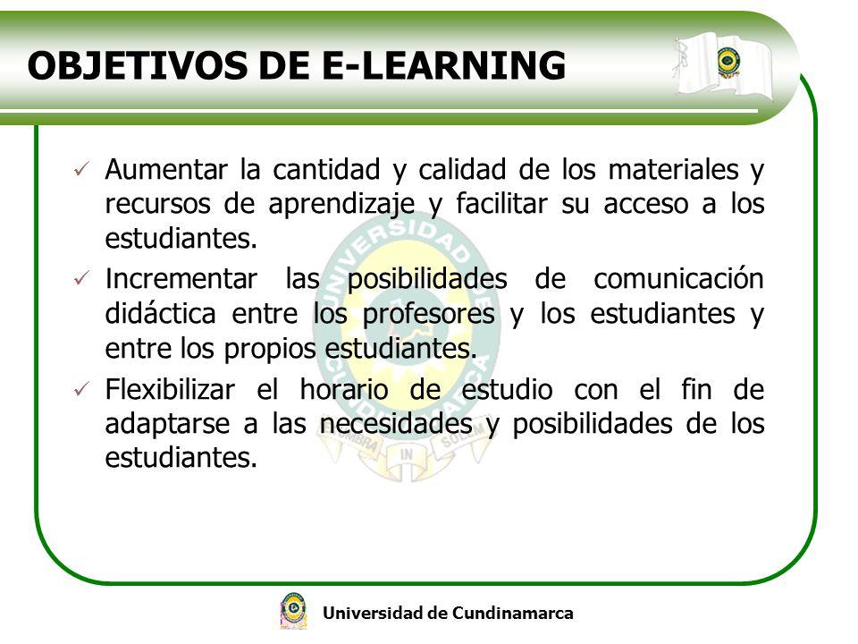 Universidad de Cundinamarca OBJETIVOS DE E-LEARNING Aumentar la cantidad y calidad de los materiales y recursos de aprendizaje y facilitar su acceso a