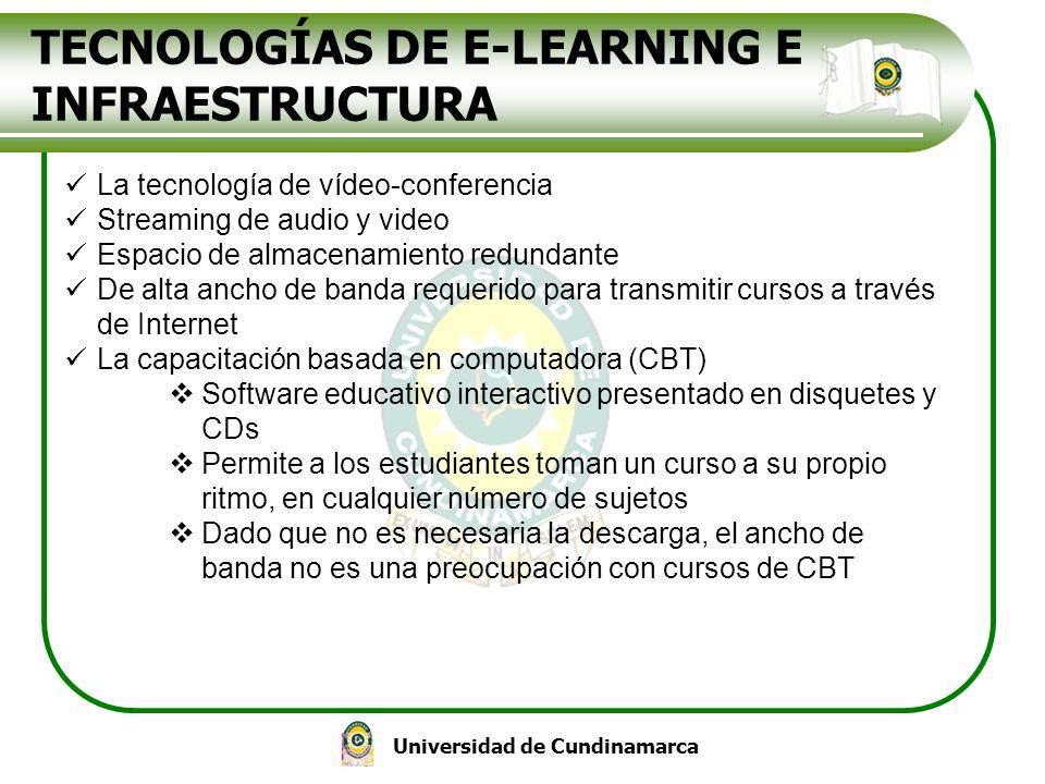 Universidad de Cundinamarca TECNOLOGÍAS DE E-LEARNING E INFRAESTRUCTURA La tecnología de vídeo-conferencia Streaming de audio y video Espacio de almac