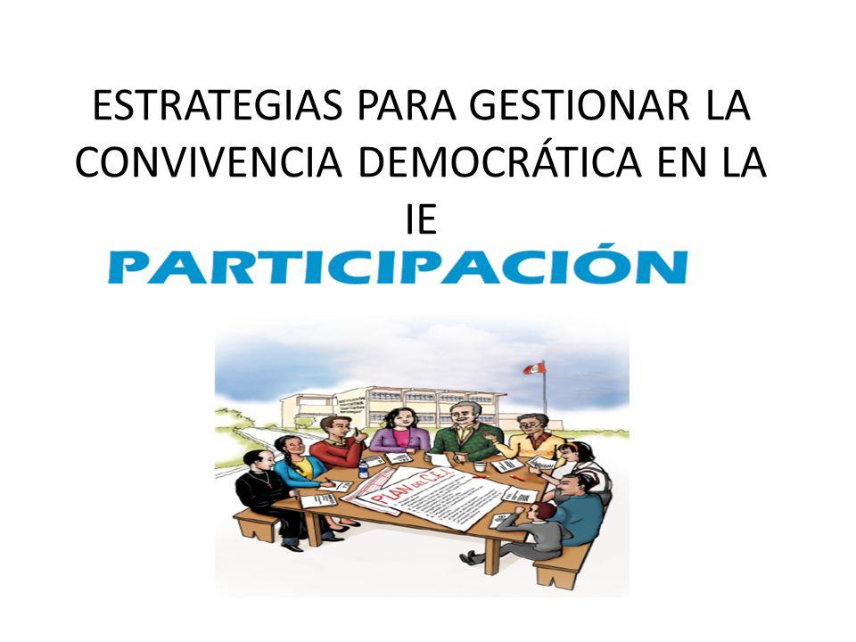 ESTRATEGIAS PARA GESTIONAR LA CONVIVENCIA DEMOCRÁTICA EN LA IE