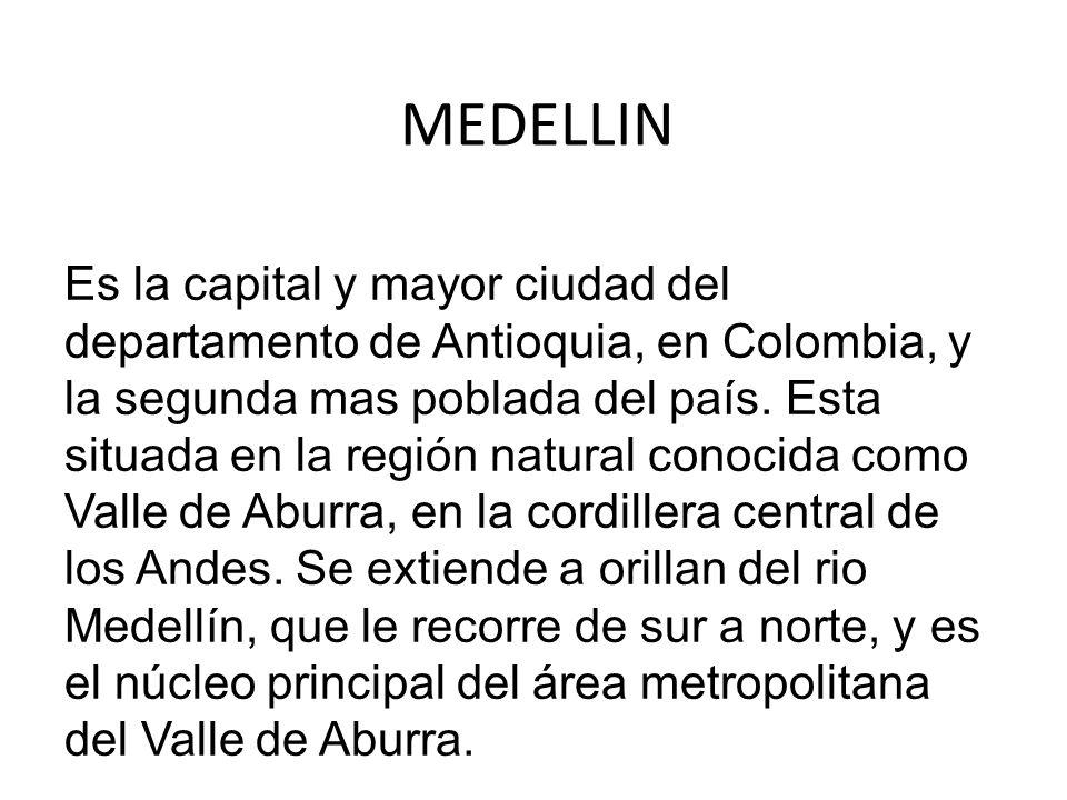 MEDELLIN Es la capital y mayor ciudad del departamento de Antioquia, en Colombia, y la segunda mas poblada del país. Esta situada en la región natural