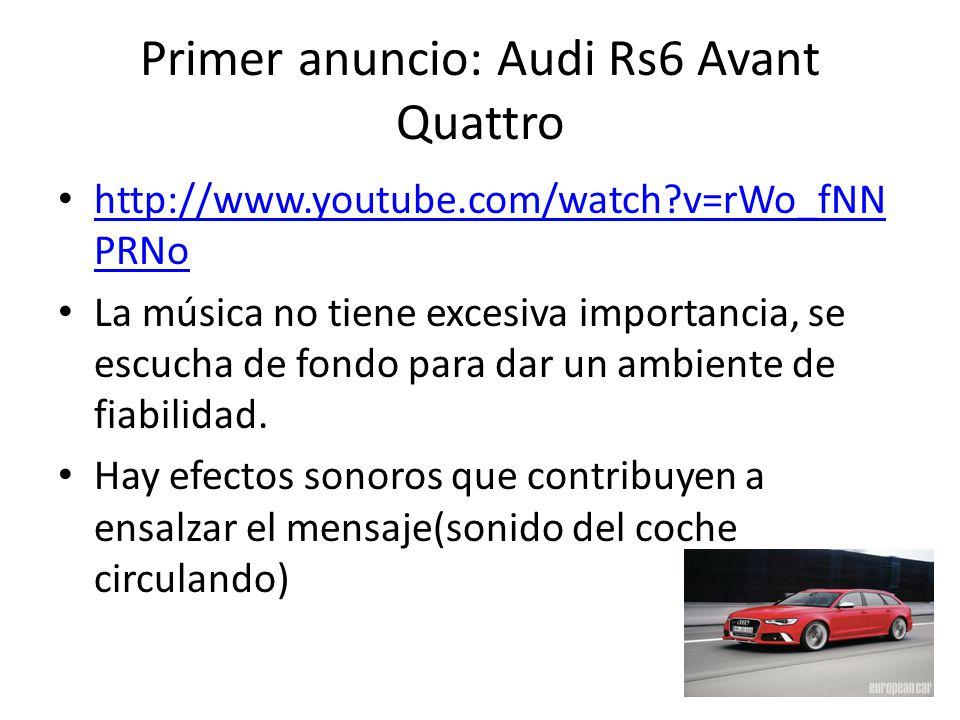 Primer anuncio: Audi Rs6 Avant Quattro http://www.youtube.com/watch?v=rWo_fNN PRNo http://www.youtube.com/watch?v=rWo_fNN PRNo La música no tiene exce