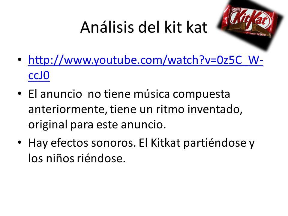 Análisis del kit kat http://www.youtube.com/watch?v=0z5C_W- ccJ0 http://www.youtube.com/watch?v=0z5C_W- ccJ0 El anuncio no tiene música compuesta ante