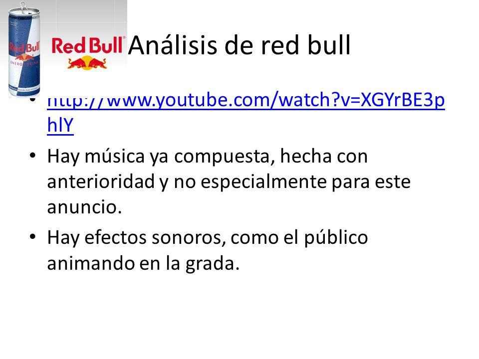 Análisis de red bull http://www.youtube.com/watch?v=XGYrBE3p hlY http://www.youtube.com/watch?v=XGYrBE3p hlY Hay música ya compuesta, hecha con anteri