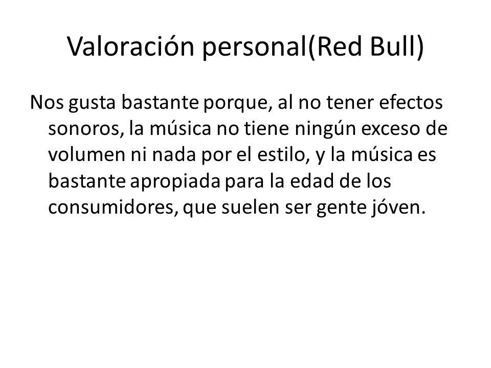 Valoración personal(Red Bull) Nos gusta bastante porque, al no tener efectos sonoros, la música no tiene ningún exceso de volumen ni nada por el estil
