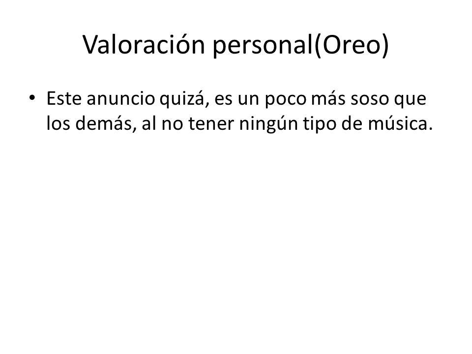 Valoración personal(Oreo) Este anuncio quizá, es un poco más soso que los demás, al no tener ningún tipo de música.