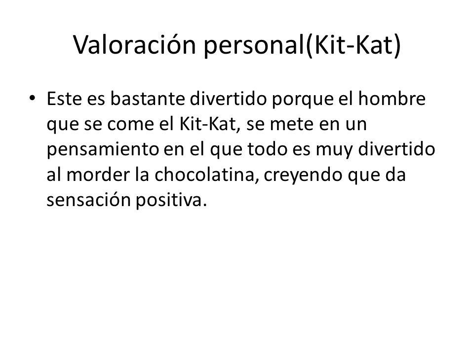 Valoración personal(Kit-Kat) Este es bastante divertido porque el hombre que se come el Kit-Kat, se mete en un pensamiento en el que todo es muy diver