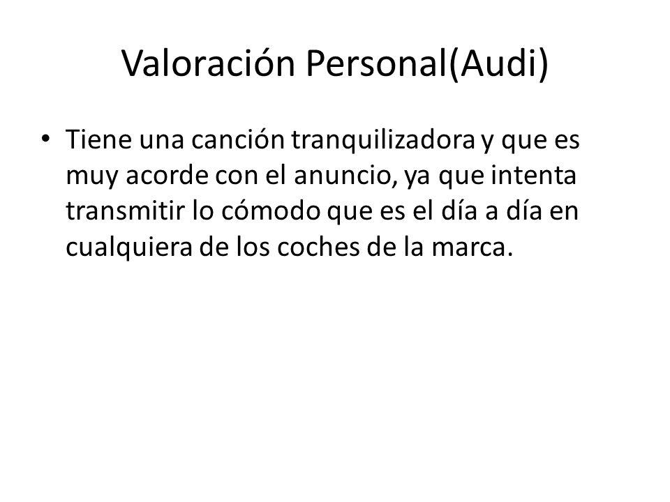 Valoración Personal(Audi) Tiene una canción tranquilizadora y que es muy acorde con el anuncio, ya que intenta transmitir lo cómodo que es el día a dí