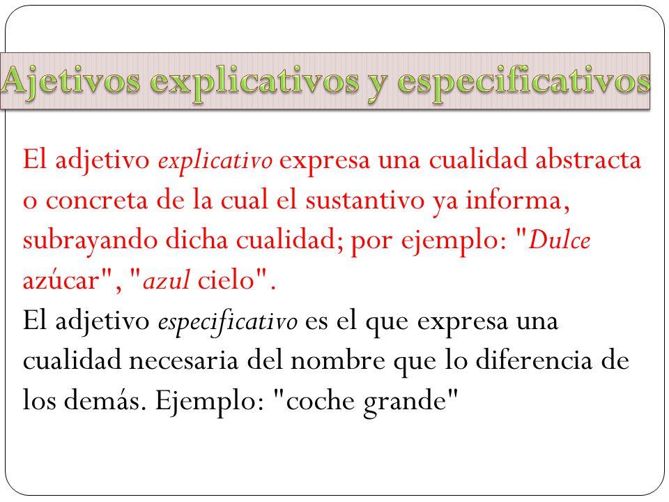 El adjetivo explicativo expresa una cualidad abstracta o concreta de la cual el sustantivo ya informa, subrayando dicha cualidad; por ejemplo: