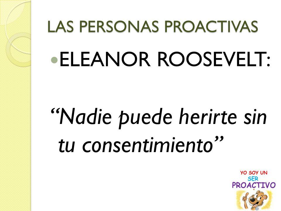 LAS PERSONAS PROACTIVAS ELEANOR ROOSEVELT: Nadie puede herirte sin tu consentimiento